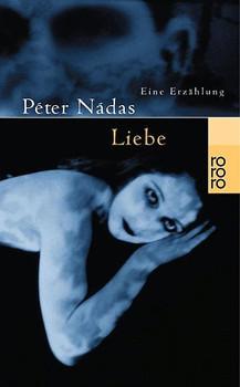 Liebe: Eine Erzählung (rororo) - Péter Nádas
