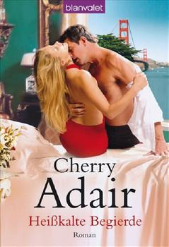 Heißkalte Begierde: Roman - Cherry Adair