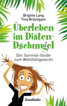 Überleben im Diäten-Dschungel. Der Survival-Guide zum Wohlfühlgewicht - Brigitte Lang  [Gebundene Ausgabe]