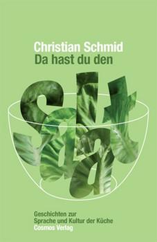 Da hast du den Salat. Geschichten zur Sprache und Kultur der Küche - Christian Schmid  [Gebundene Ausgabe]