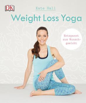 Weight Loss Yoga. Entspannt zum Wunschgewicht - Kate Hall  [Taschenbuch]