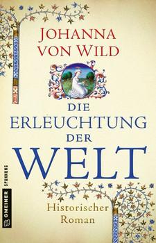 Die Erleuchtung der Welt. Historischer Roman - Johanna von Wild  [Taschenbuch]