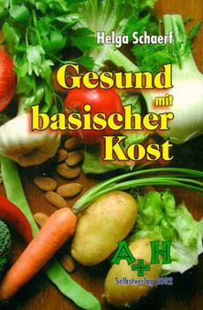 Gesund mit basischer Kost - Helga Schaerf