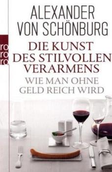 Die Kunst des stilvollen Verarmens: Wie man ohne Geld reich wird - Alexander von Schönburg