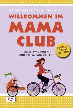 Willkommen im Mama-Club: Alles, was Ihnen und Ihrem Baby gut tut. 250 Ideen für das erste Jahr - Heather Gibbs Flett