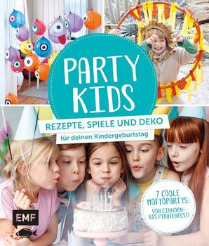 Party Kids – Rezepte, Spiele und Deko für deinen Kindergeburtstag. 7 coole Mottopartys: von Einhorn- bis Piratenfest! [Taschenbuch]