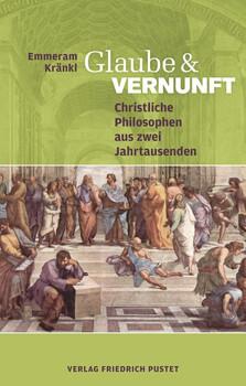 Glaube und Vernunft. Christliche Philosophenaus zwei Jahrtausenden - Emmeram Kränkl  [Gebundene Ausgabe]