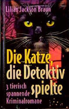Die Katze, die Detektiv spielte. 3 tierisch spannende Kriminalromane - Lilian Jackson Braun