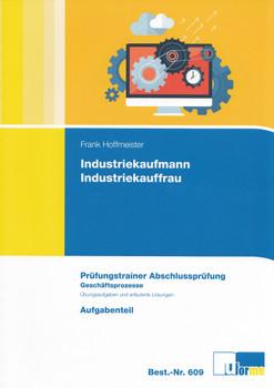 Industriekaufmann / Industriekauffrau: Prüfungstrainer Abschlussprüfung - Geschäftsprozesse - Aufgabenteil & Lösungsteil - Frank Hoffmeister [2 Bände, Broschiert, 12. Auflage 2016]