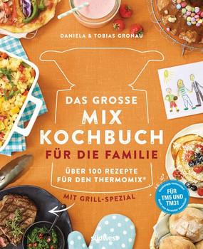 Das große Mix-Kochbuch für die Familie. Über 100 Rezepte für den Thermomix® - Mit Grill-Spezial - Für TM5 & TM31 - Tobias Gronau  [Gebundene Ausgabe]