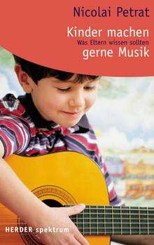 Kinder machen gerne Musik. Was Eltern wissen sollten. - Nicolai Petrat