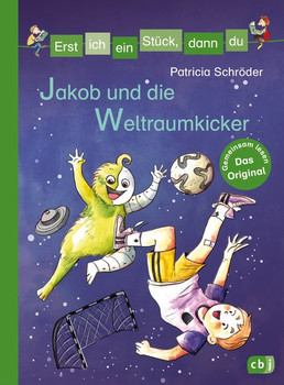 Erst ich ein Stück, dann du - Jakob und die Weltraumkicker - Patricia Schröder  [Gebundene Ausgabe]