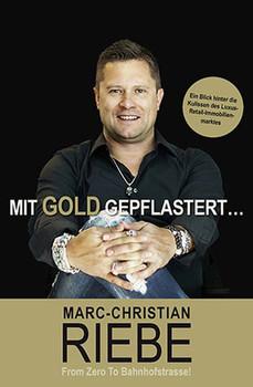 Mit Gold gepflastert .... Das Geheimnis der Bahnhofstrassen dieser Welt - Marc-Christian Riebe  [Gebundene Ausgabe]