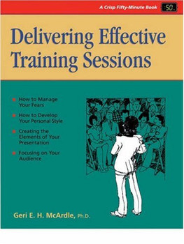 Delivering Effective Training Sessions: Becoming a Confident and Competent Presenter (50-Minute Book) - McArdle, Geri