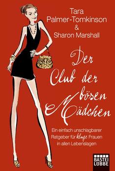 Der Club der bösen Mädchen: Ein einfach unschlagbarer Ratgeber für kluge Frauen in allen Lebenslagen - Tara Palmer-Tomkinson
