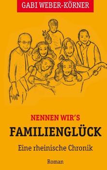 Nennen wir's Familienglück. Eine rheinische Chronik - Roman - Gabi Weber-Körner  [Taschenbuch]