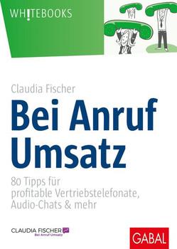 Bei Anruf Umsatz. 80 Tipps für profitable Vertriebstelefonate, Audio-Chats & mehr - Claudia Fischer  [Gebundene Ausgabe]