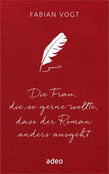 Die Frau, die so gerne wollte, dass der Roman anders ausgeht - Fabian Vogt