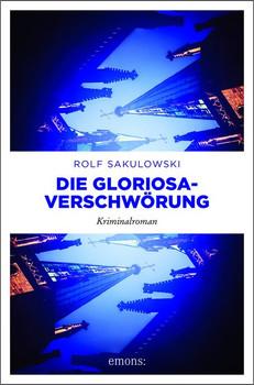 Die Gloriosa-Verschwörung. Kriminalroman - Rolf Sakulowski  [Taschenbuch]