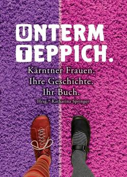 Unterm Teppich.. Kärntner Frauen. Ihre Geschichte. Ihr Buch. - Emma Leser  [Taschenbuch]