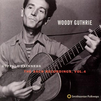 Woody Guthrie - Buffalo Skinners - The Asch Recordings Vol.4