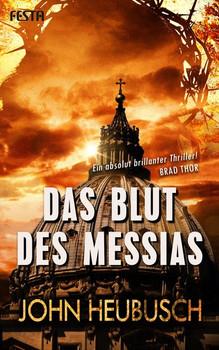 Das Blut des Messias. Thriller - John Heubusch  [Taschenbuch]
