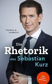 Die Rhetorik des Sebastian Kurz - Thomas W. Albrecht  [Gebundene Ausgabe]