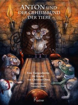 ANTON und der Geheimbund der Tiere. Eine Tiergeschichte für Kinder von Christine Olma - Christine Olma  [Gebundene Ausgabe]