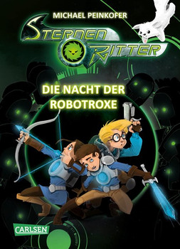 Sternenritter 12: Die Nacht der Robotroxe - Michael Peinkofer  [Gebundene Ausgabe]