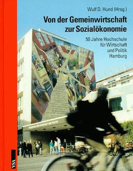 Von der Gemeinwirtschaft zur Sozialökonomie: 50 Jahre Hochschule für Wirtschaft und Politik Hamburg