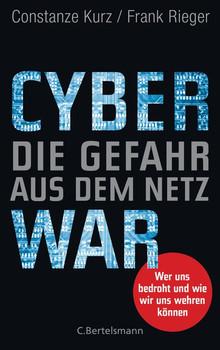 Cyberwar – Die Gefahr aus dem Netz. Wer uns bedroht und wie wir uns wehren können - Constanze Kurz  [Gebundene Ausgabe]