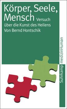 Körper, Seele, Mensch: Versuch über die Kunst des Heilens (suhrkamp taschenbuch) - Bernd Hontschik