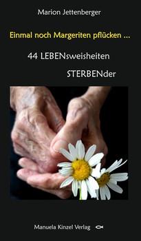 Einmal noch Margeriten pflücken .... 44 LEBENsweisheiten STERBENder - Marion Jettenberger  [Taschenbuch]