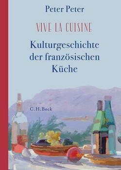 Vive la cuisine. Kulturgeschichte der französischen Küche - Peter Peter  [Gebundene Ausgabe]