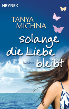 Solange die Liebe bleibt: Roman - Tanya Michna