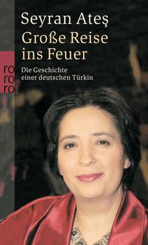 Große Reise ins Feuer: Die Geschichte einer deutschen Türkin (rororo) - Seyran Ates