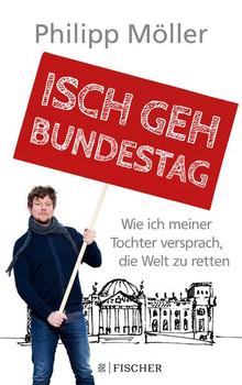 Isch geh Bundestag. Wie ich meiner Tochter versprach, die Welt zu retten - Philipp Möller  [Taschenbuch]