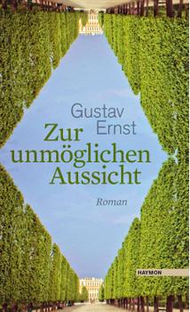 Zur unmöglichen Aussicht: Roman - Gustav Ernst