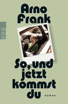 So, und jetzt kommst du - Arno Frank  [Taschenbuch]