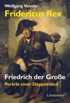 Fridericus Rex. Friedrich der Große. Porträt einer Doppelnatur - Wolfgang Venohr  [Gebundene Ausgabe]