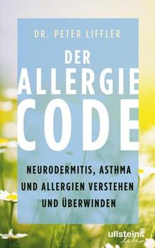 Der Allergie-Code. Neurodermitis, Asthma und Allergien verstehen und überwinden - Peter Liffler  [Gebundene Ausgabe]