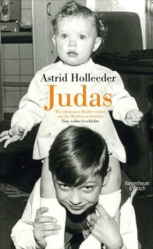 Judas. Wie ich meinen Bruder verriet, um das Morden zu beenden. Eine wahre Geschichte - Astrid Holleeder  [Gebundene Ausgabe]