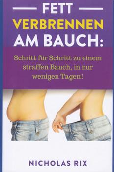Fett verbrennen am Bauch: Schritt für Schritt zu einem straffen Bauch, in nur wenigen Tagen! - Nicholas Rix [Taschenbuch]