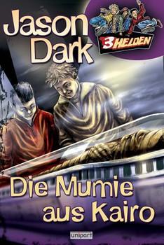 3 Helden: Band 4 - Die Mumie aus Kairo - Jason Dark [Gebundene Ausgabe]