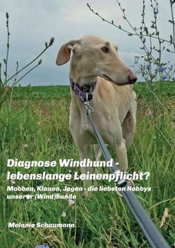 Diagnose Windhund - lebenslange Leinenpflicht?. Mobben, Klauen, Jagen - die liebsten Hobbys unserer (Wind)hunde - Melanie Schaumann  [Taschenbuch]