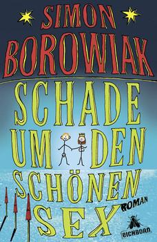 Schade um den schönen Sex: Roman - Simon Borowiak
