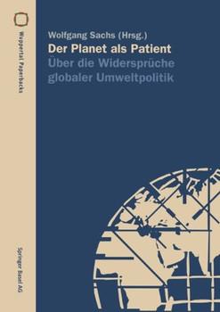 Der Planet als Patient: Über Die Widersprüche Globaler Umweltpolitik (Wuppertal Texte) (German Edition)