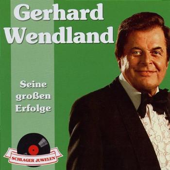 Gerhard Wendland - Schlagerjuwelen-Seine Grossen Erfolge