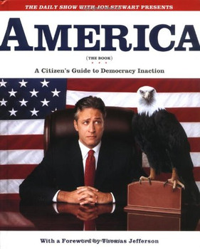 The Daily Show with Jon Stewart Presents America (the Book). A Citizen's Guide to Democracy Inaction - Jon Stewart