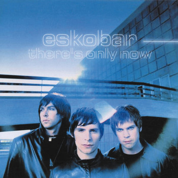 Eskobar - There'S Only Now